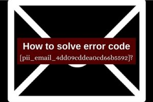 How To Solve [pii_email_4dd09cddea0cd66b5592]